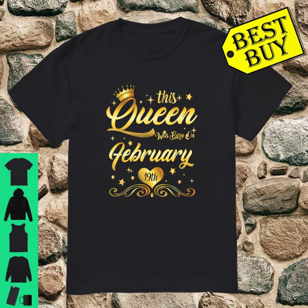 This Queen Was Born on February 19th Birthday Girl Shirt