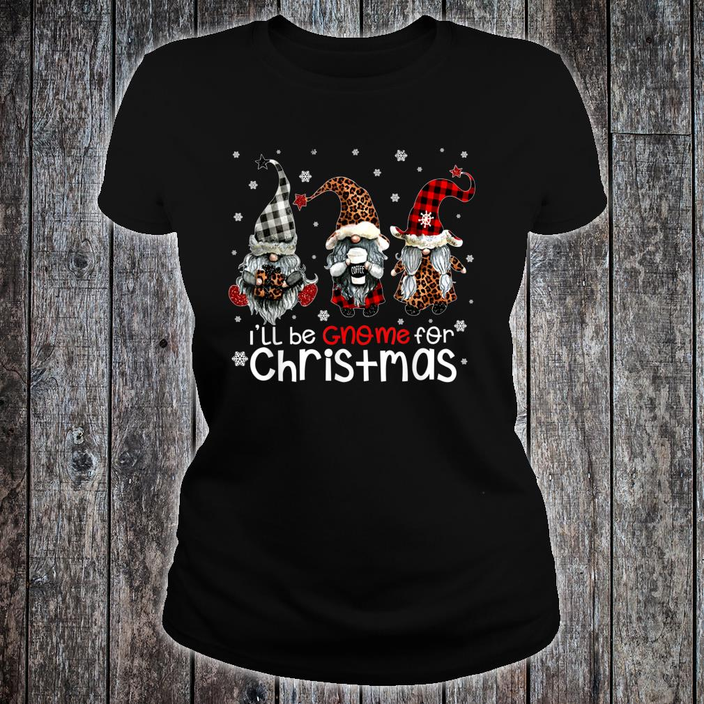 Three Gnomes In Red Christmas I'll be Gnome for Christmas shirt ladies tee