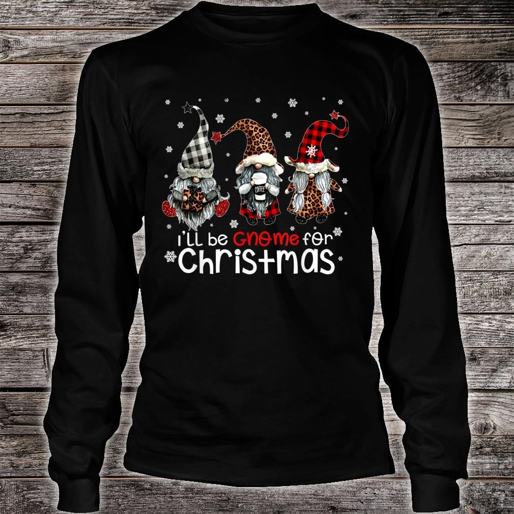 Three Gnomes In Red Christmas I'll be Gnome for Christmas shirt long sleeved