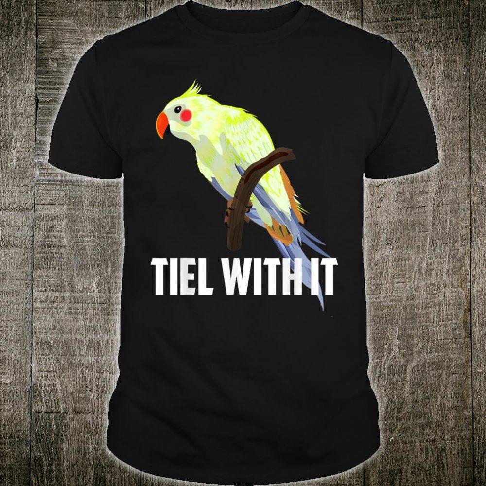 Tiel With It Cute Avian Cockatiel Animal Bird Shirt