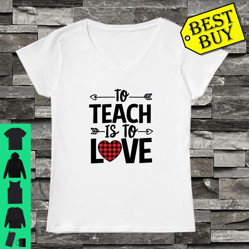 To Teach Is To Love Buffalo Plaid Heart Valentines Day Gift Shirt ladies tee