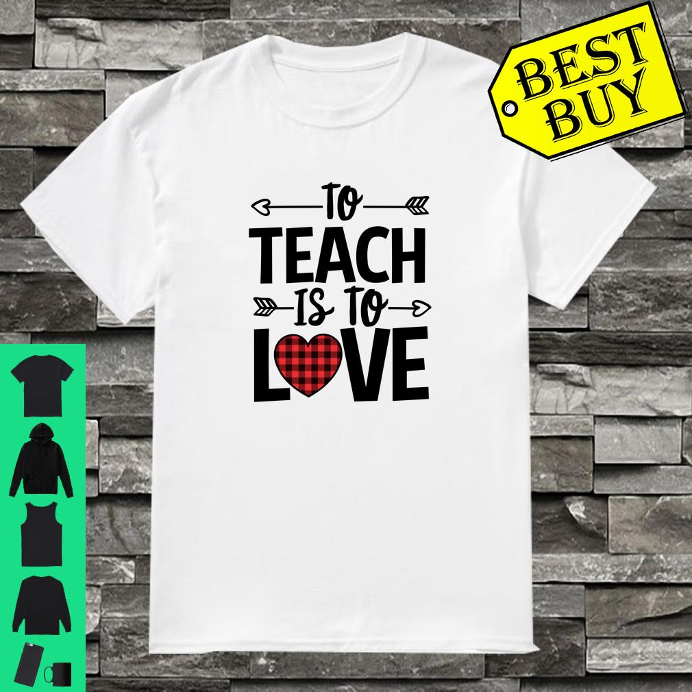 To Teach Is To Love Buffalo Plaid Heart Valentines Day Gift Shirt
