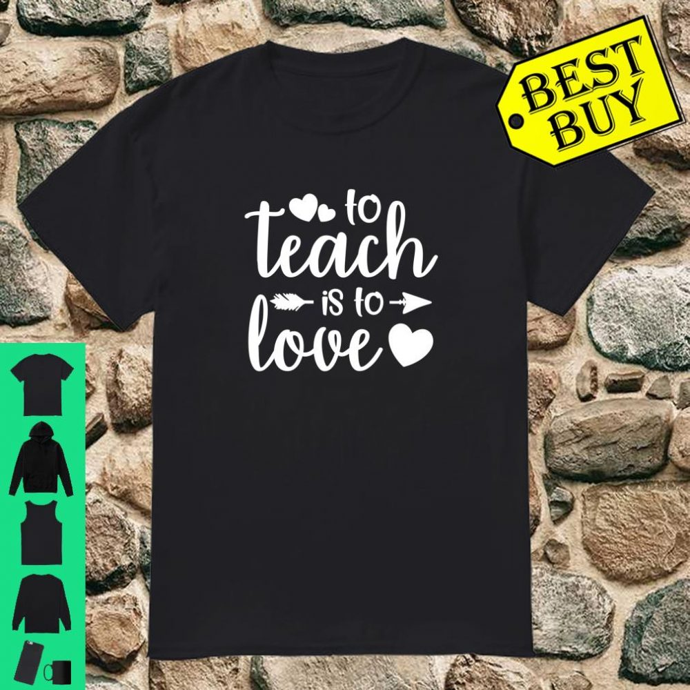 To Teach Is To Love Cute Teacher Valentine's Day Shirt