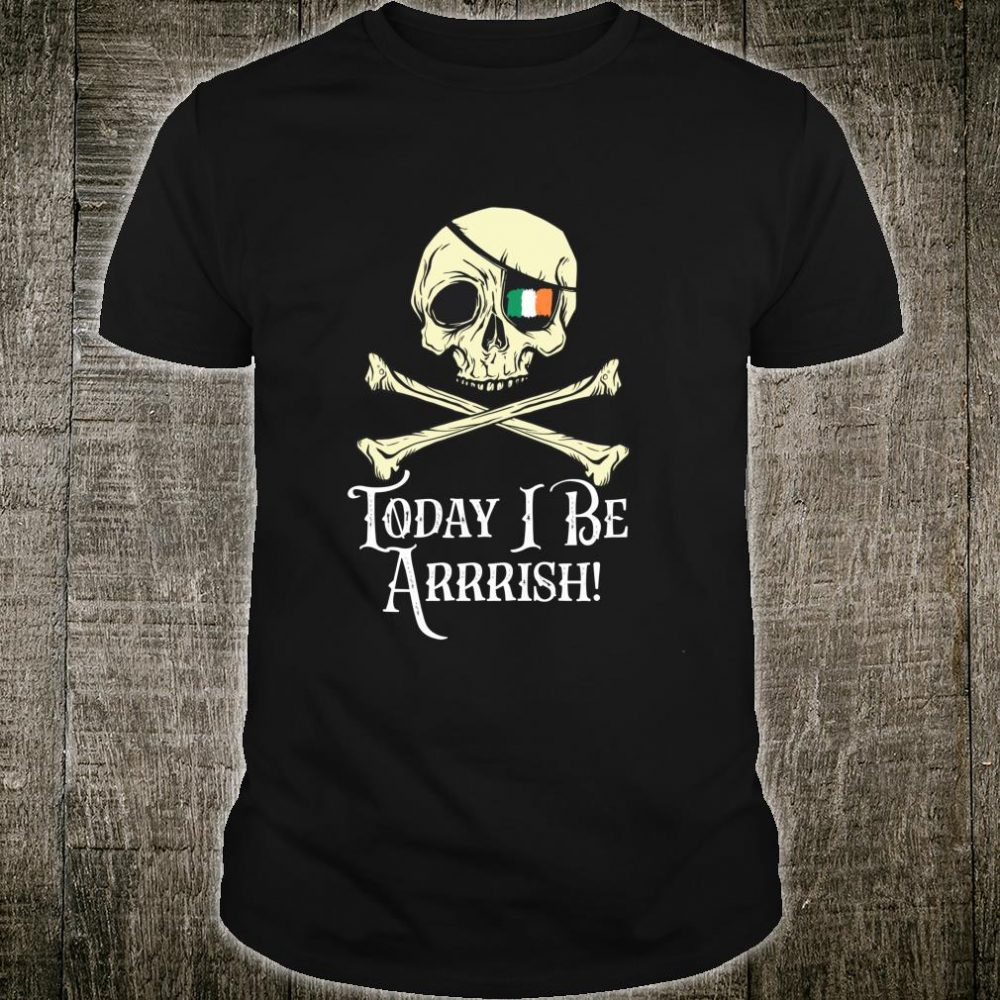Today I Be Arrrish Pirate St Pattys Day Green Clover Luck Shirt
