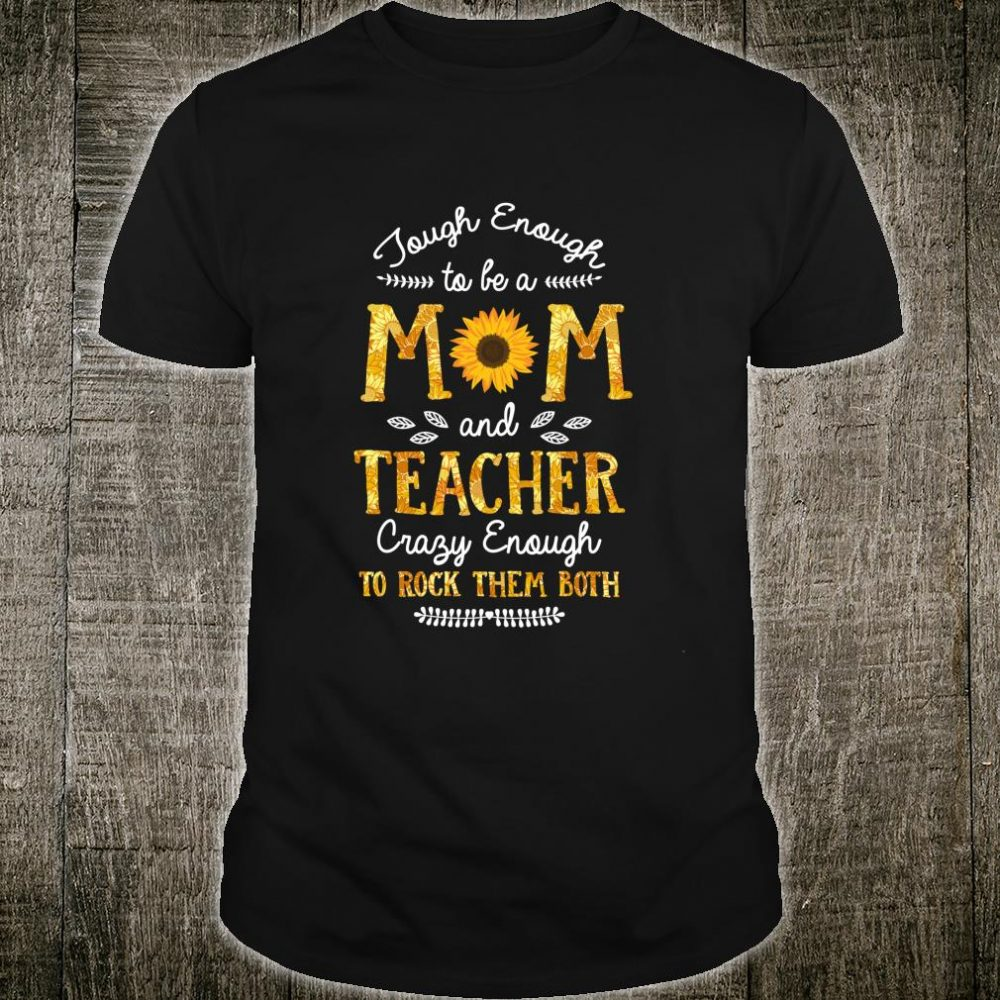 Tough enough to be a Mom and Teacher for Mothers Shirt