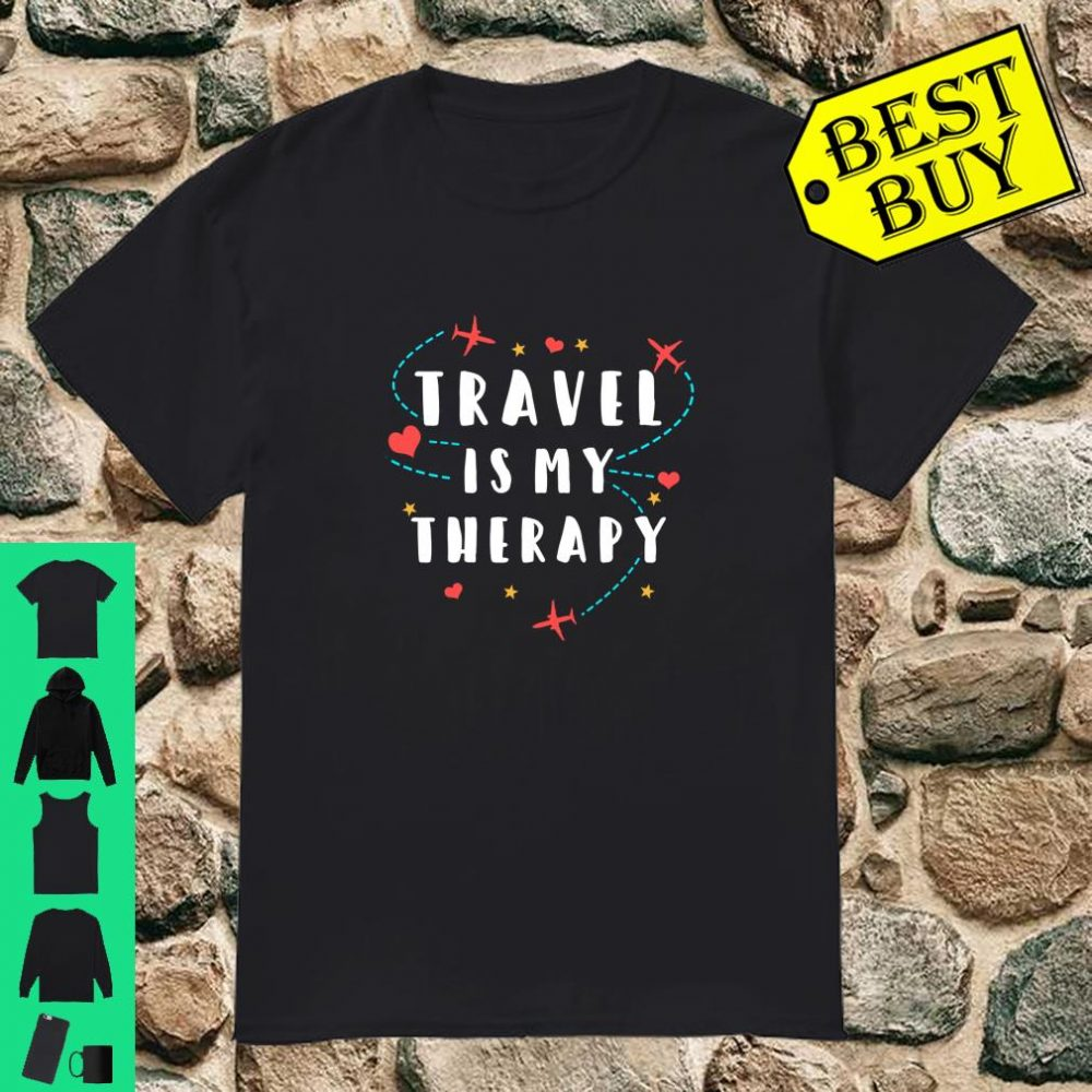 Travel Is My Therapy World Travel Addict Quote Shirt