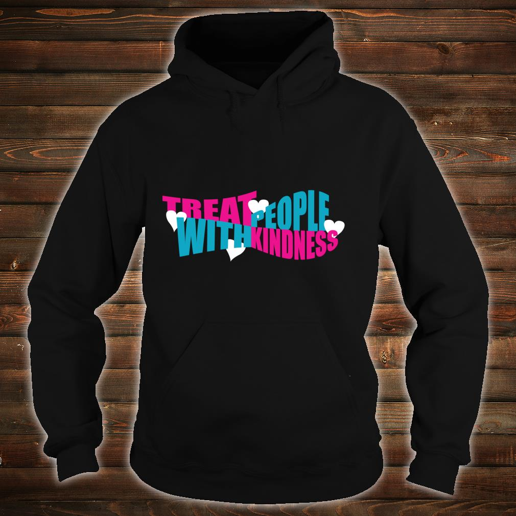 Treat People With Kindness Be Kind to Others Friendship Shirt hoodie