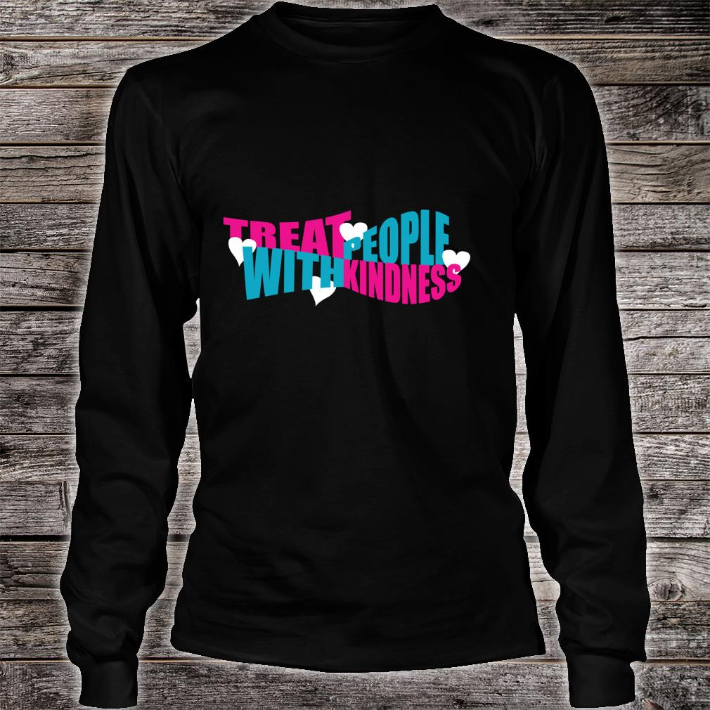 Treat People With Kindness Be Kind to Others Friendship Shirt long sleeved