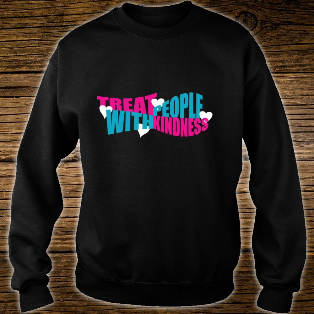 Treat People With Kindness Be Kind to Others Friendship Shirt sweater