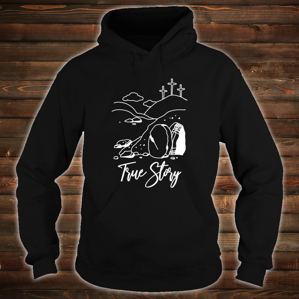 True Story Christian Easter Religious Resurrection Cross Shirt hoodie
