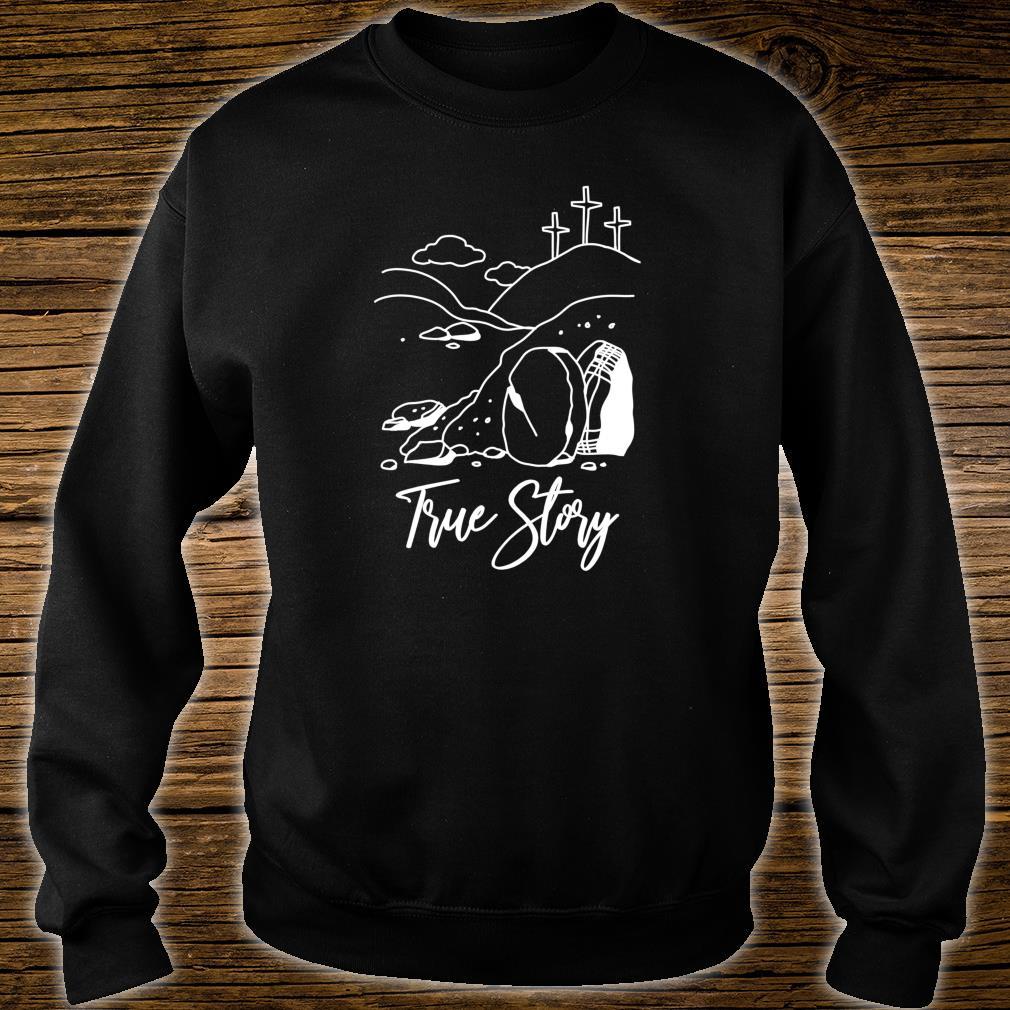 True Story Christian Easter Religious Resurrection Cross Shirt sweater