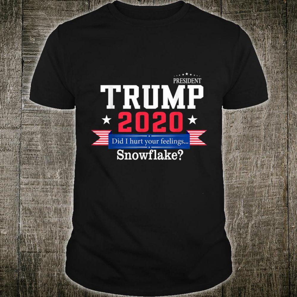Trump 2020 Did I hurt your feelings... snowflake Shirt