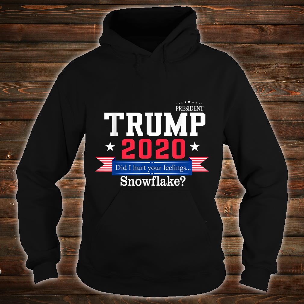 Trump 2020 Did I hurt your feelings... snowflake Shirt hoodie