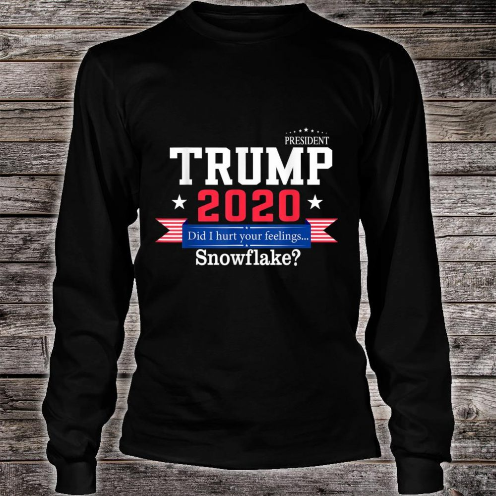 Trump 2020 Did I hurt your feelings... snowflake Shirt long sleeved