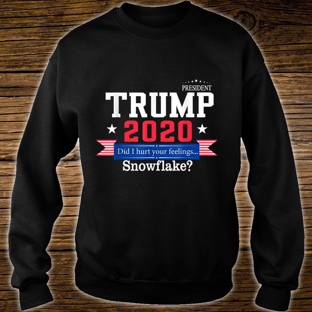 Trump 2020 Did I hurt your feelings... snowflake Shirt sweater