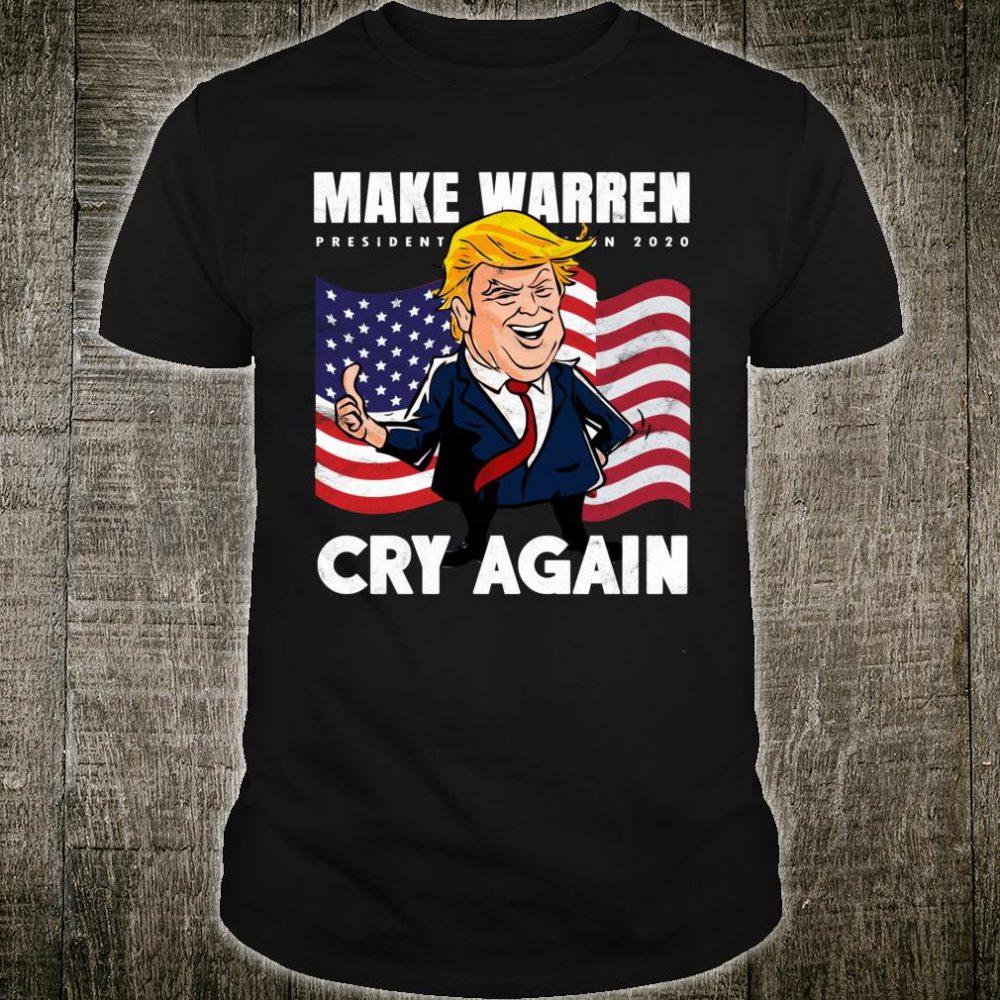 Trump make Elizabeth Warren cry again 2020 Election Shirt
