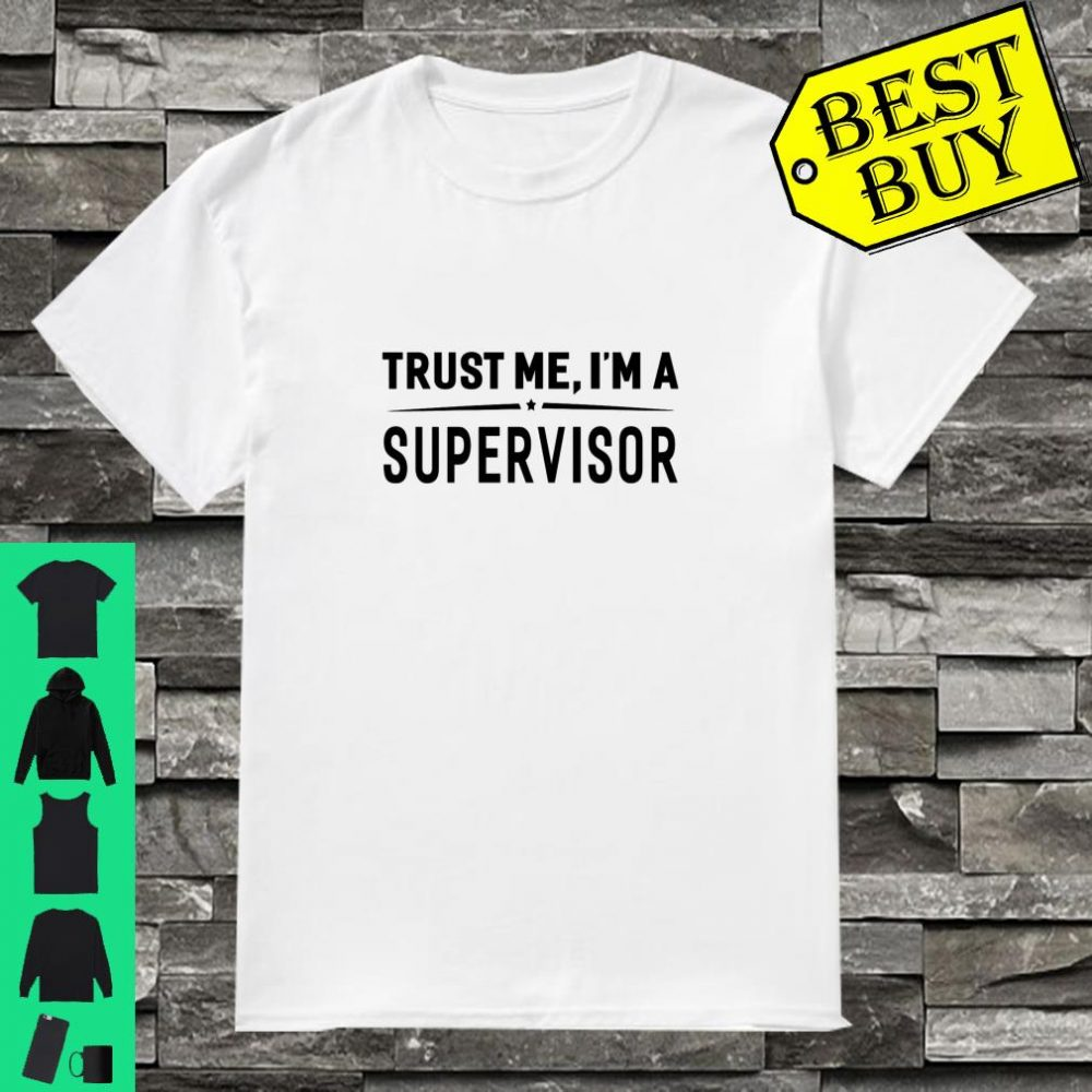 Trust Me I'm A Supervisor Manager Cool Gift shirt