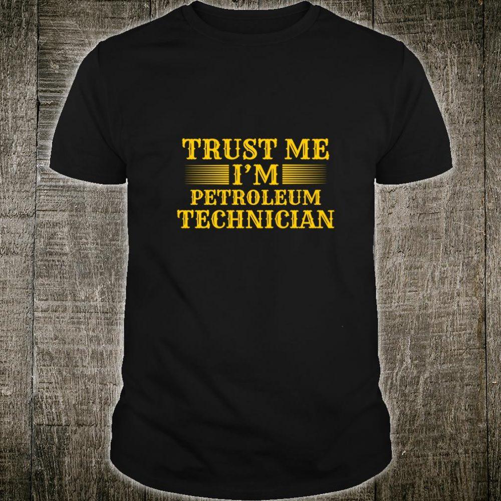 Trust Me I'm Petroleum Technician Petroleum Worker Shirt
