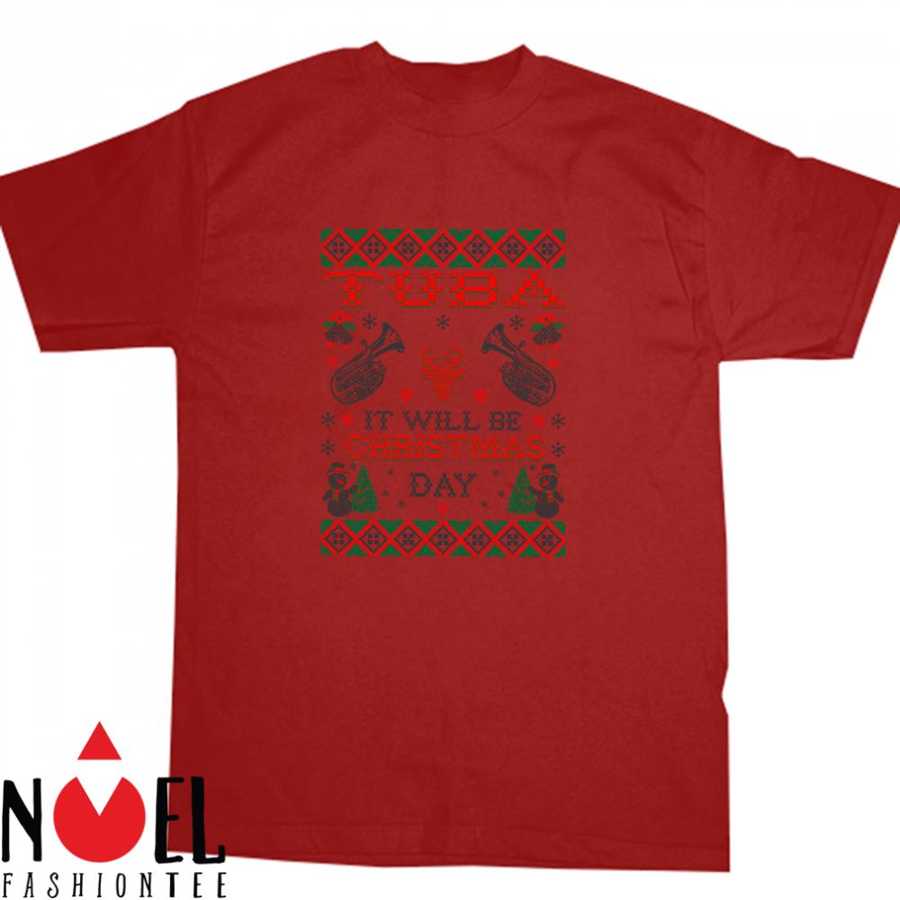 Tuba It Will Be Christmas Day Shirt