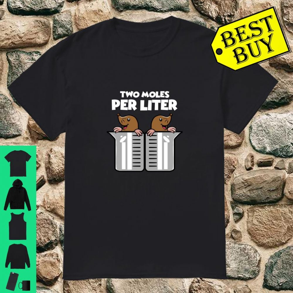 Two Moles Per Liter for Science Geeks and Science Nerds Shirt