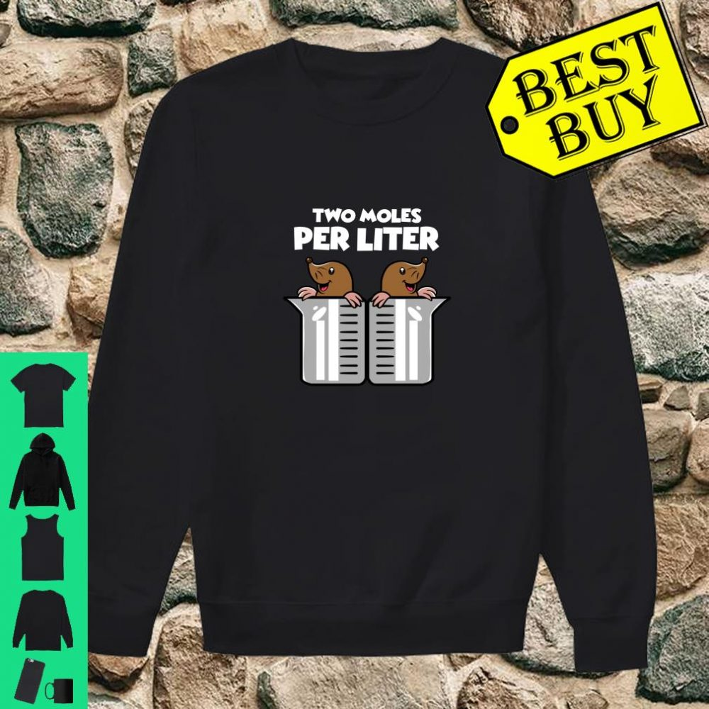 Two Moles Per Liter for Science Geeks and Science Nerds Shirt sweater