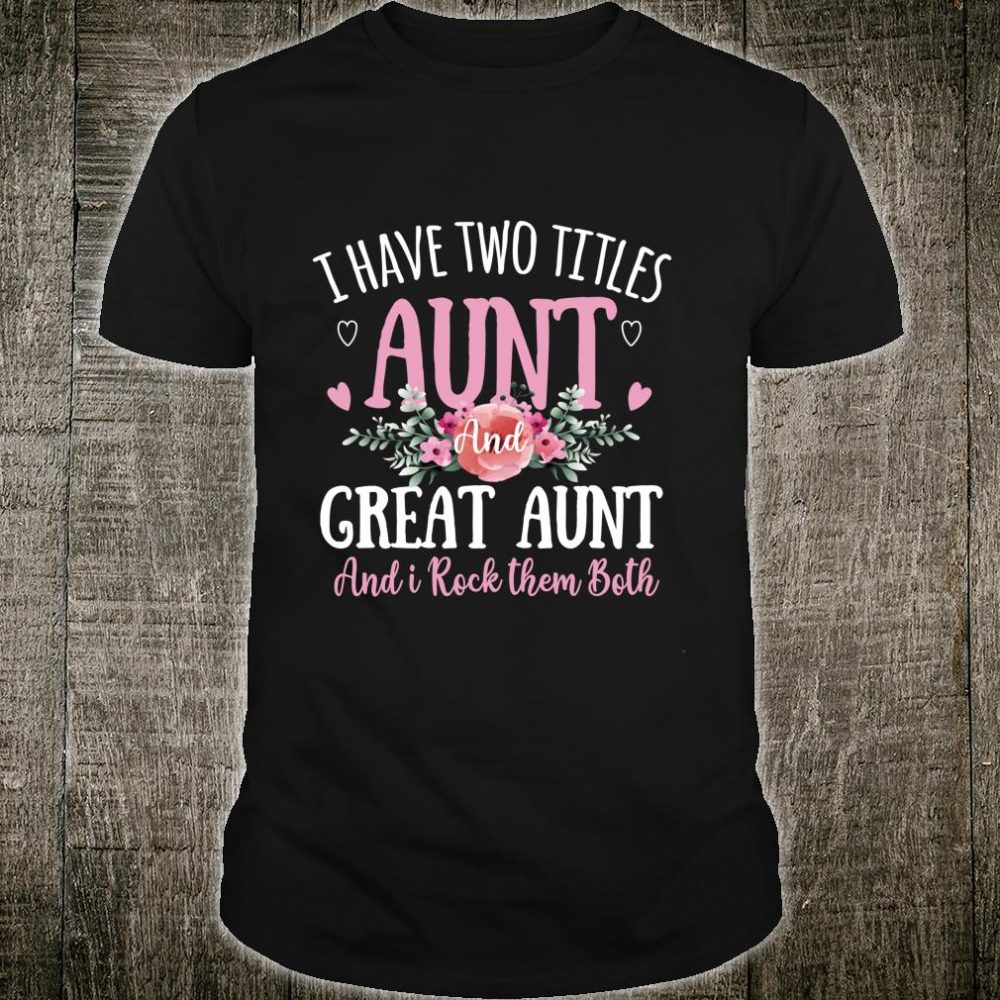 Two Titles Aunt And Great Aunt Mother's Day Floral Shirt