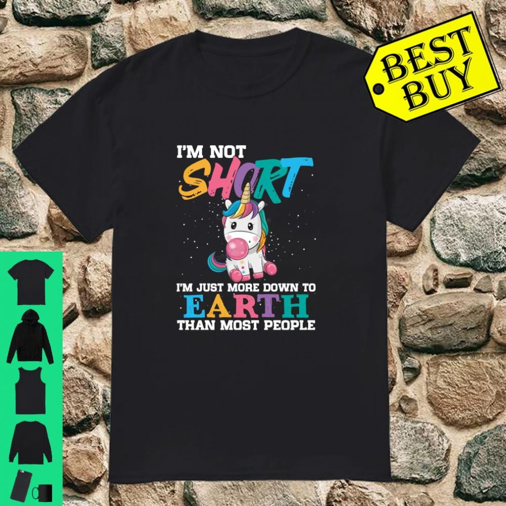Unicorn I Am Not Short Just More Down To Earth Than Most shirt