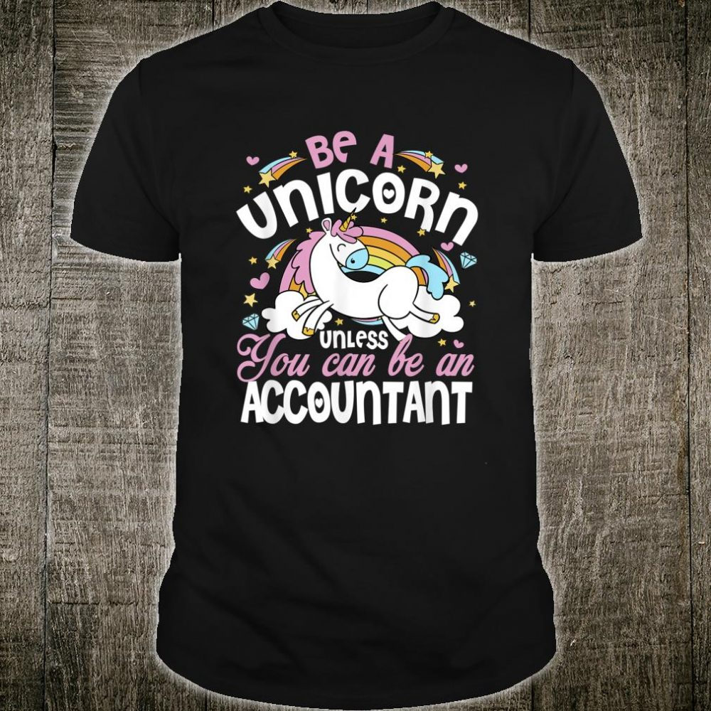 Unicorn Unless You Can Really Be An Accountant Mother's Day Shirt