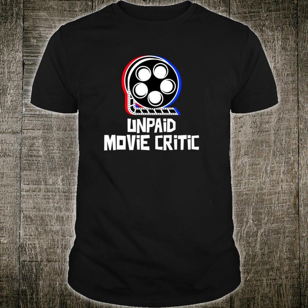 Unpaid Movie Critic Movie Cinema Fan Shirt