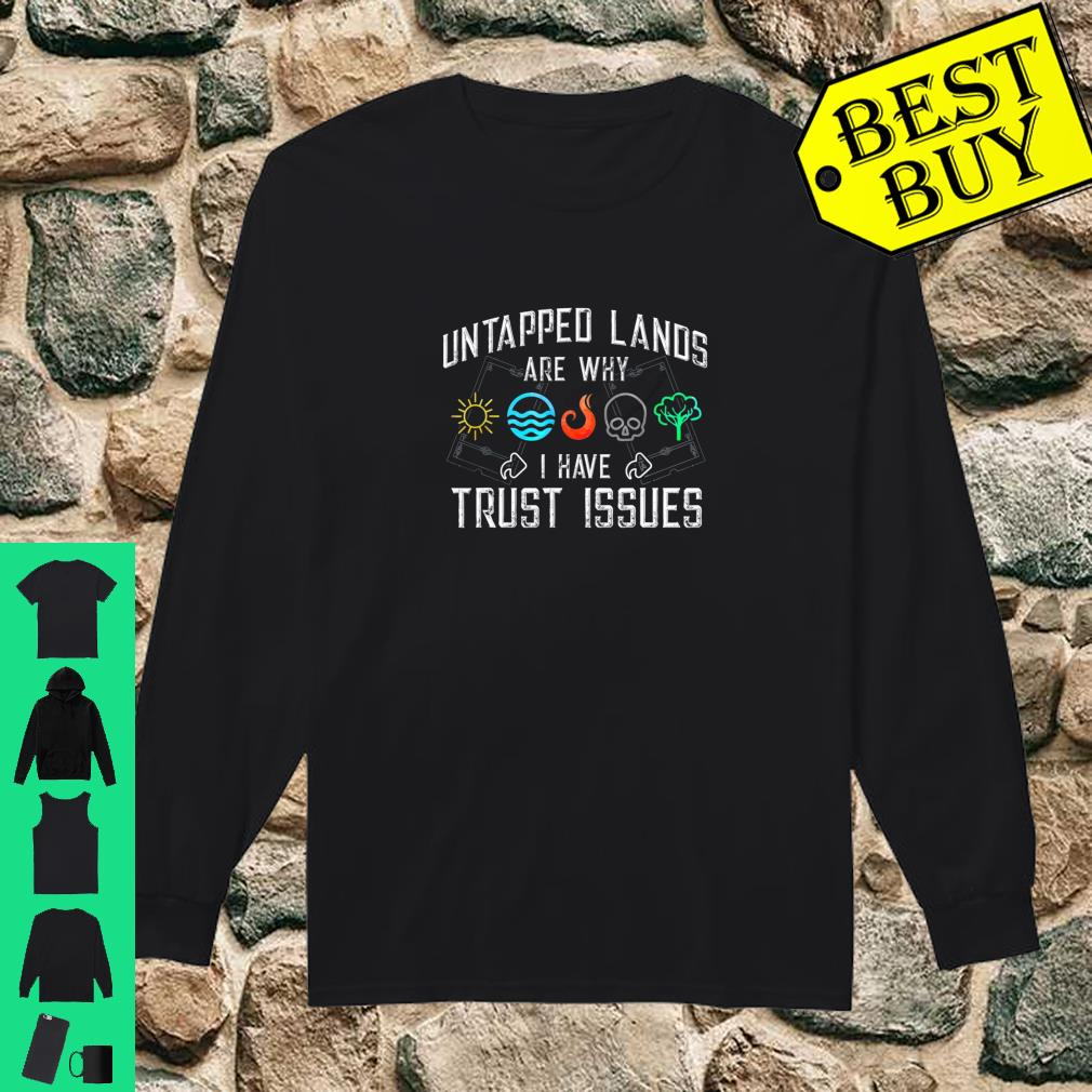 Untapped Lands Are Why I Have Trust Issues shirt long sleeved