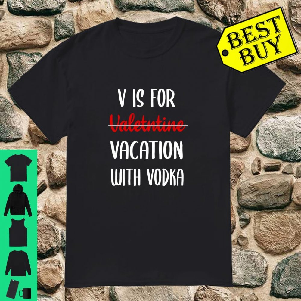 V is For Valentine Vacation With Vodka Valentine's Day shirt