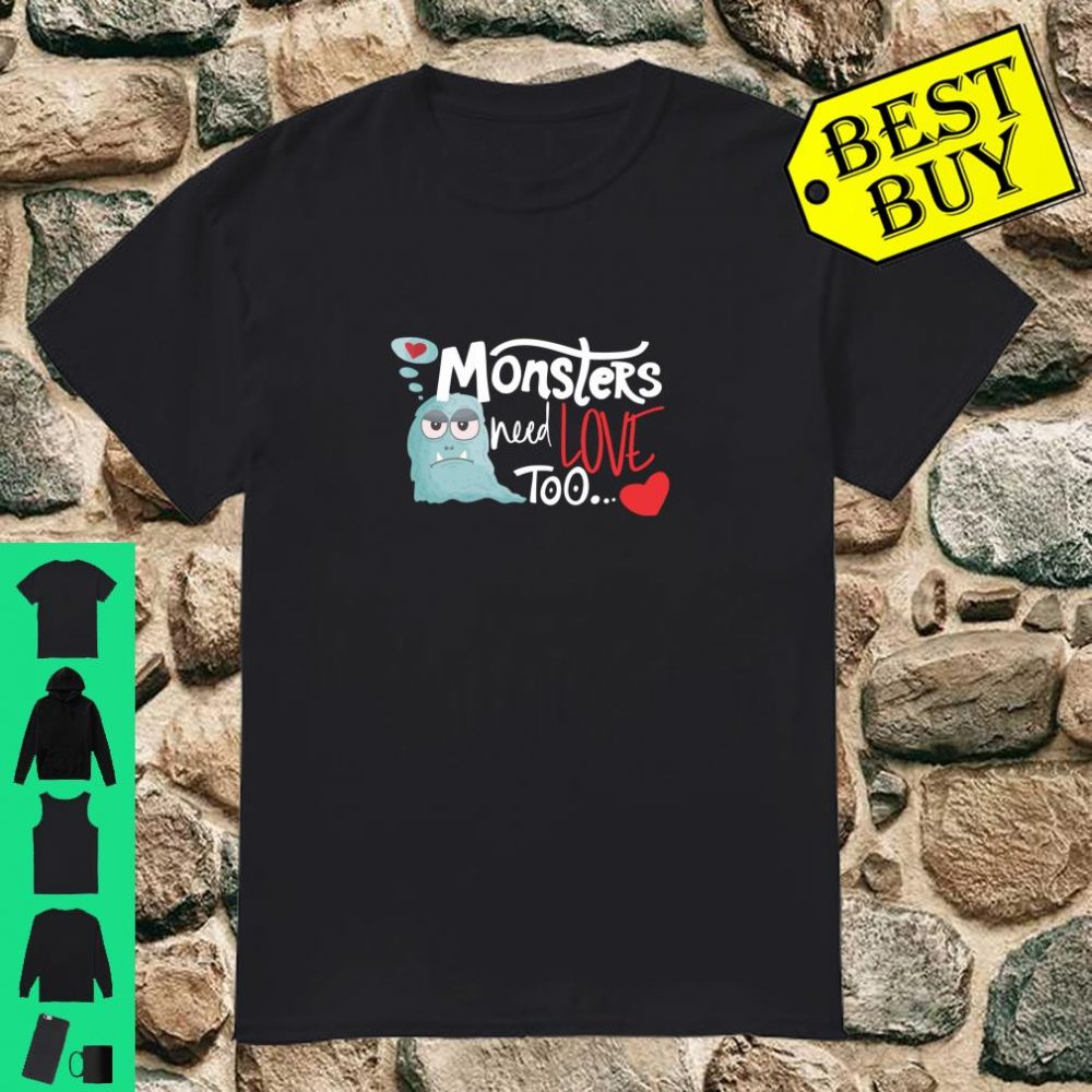 Valentine's Day Love Monster Monsters Need Love Too Shirt