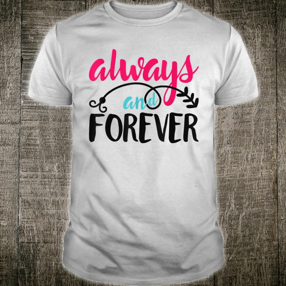 Valentines Day for Girls, Always Forever Shirt