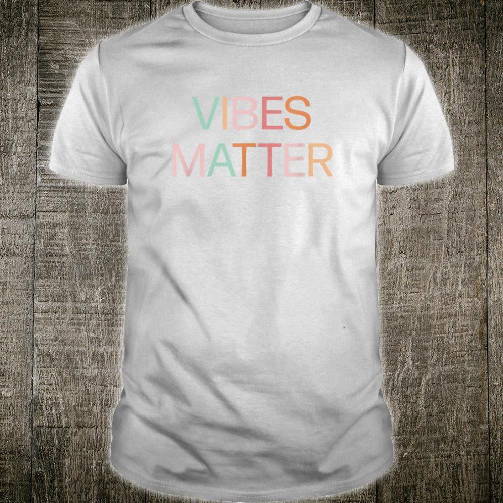 Vibes Matter Shirt