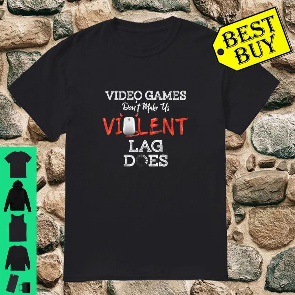 Video Games Don't Make Us Violent Lag Does Gaming Gamer Shirt