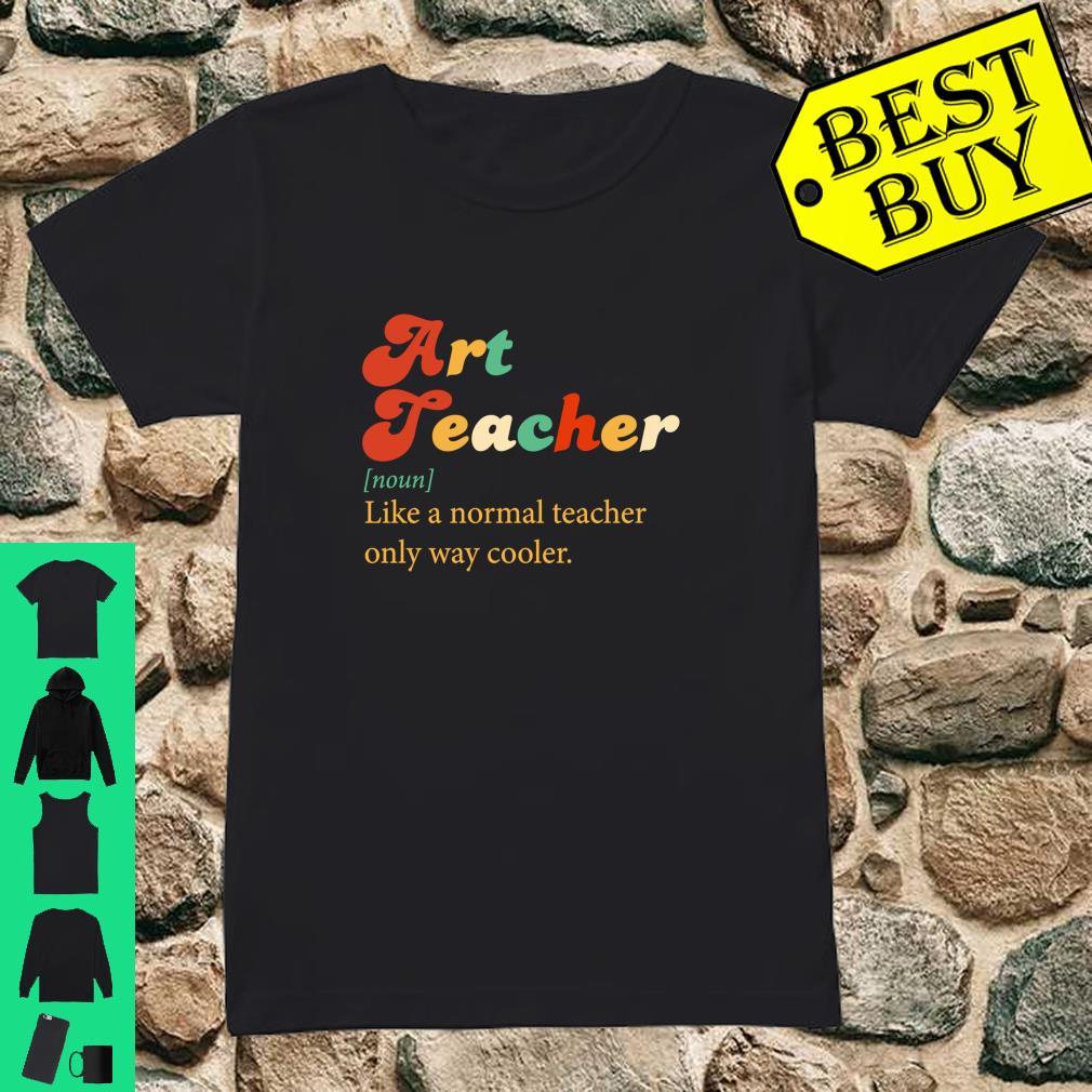 Vintage Art teacher like a normal teacher only way cooler shirt ladies tee