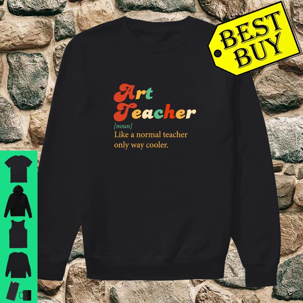 Vintage Art teacher like a normal teacher only way cooler shirt sweater