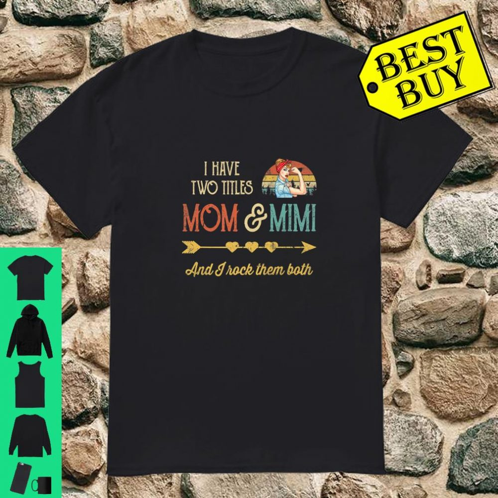 Vintage I Have Two Titles Mom And Mimi And I Rock Them Both Shirt