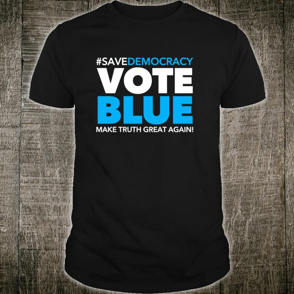 Vote Blue Make Truth Great Again Shirt