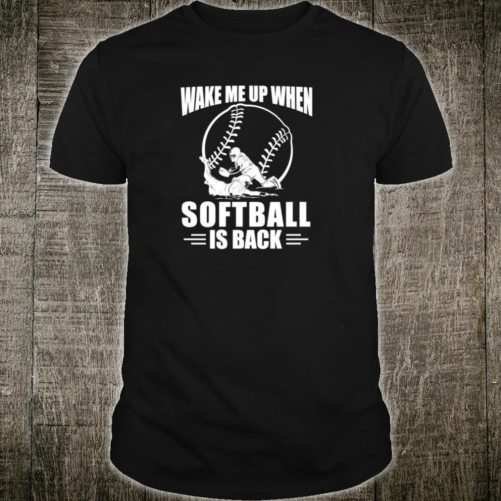 Wake me up when softball is back Shirt