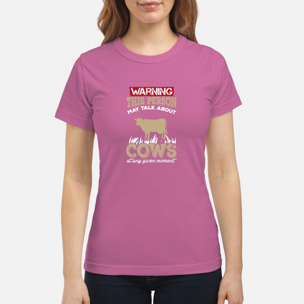 Warning this person may talk about cows at any given moment shirt ladies tee