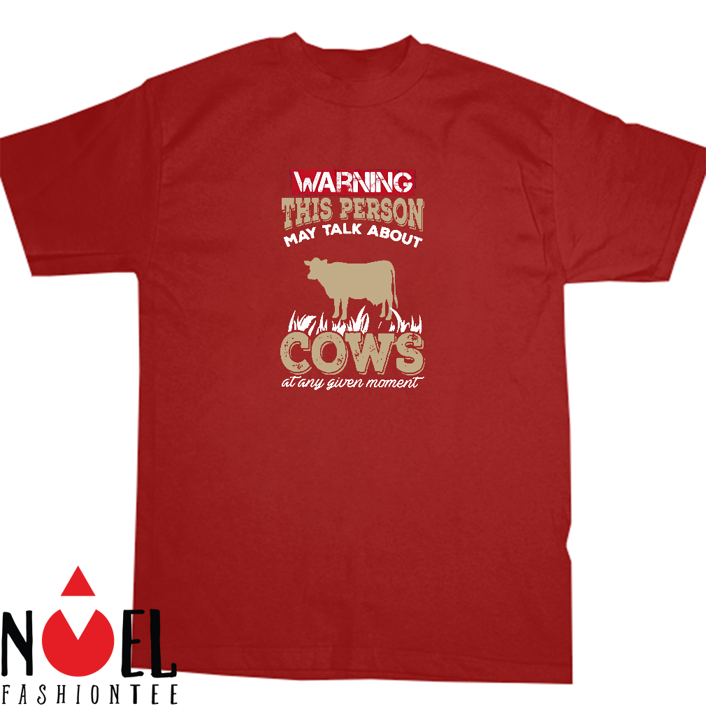 Warning this person may talk about cows at any given moment shirt