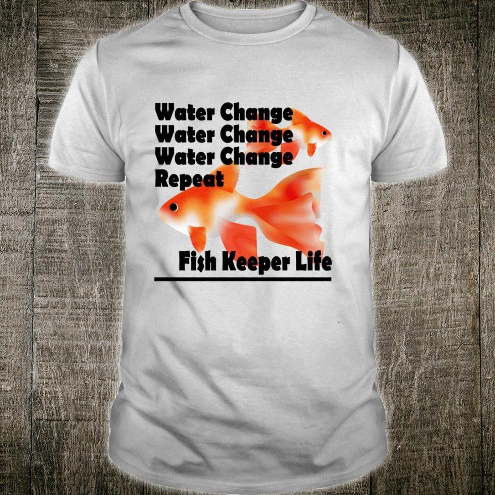 Water Change Repeat Fish Keeper Life, Goldfish Keeping Shirt