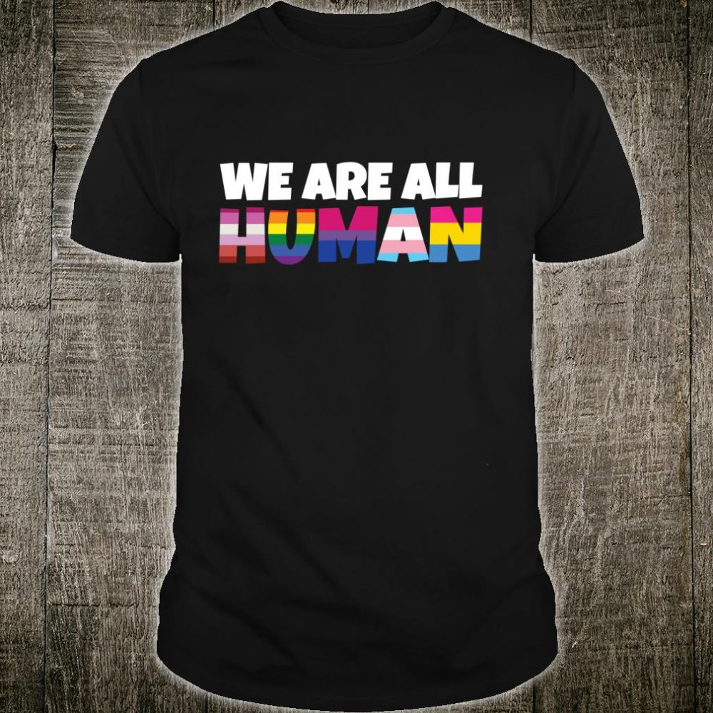 We Are All Human Proud LGBT Rainbow Flag Inspirational Shirt