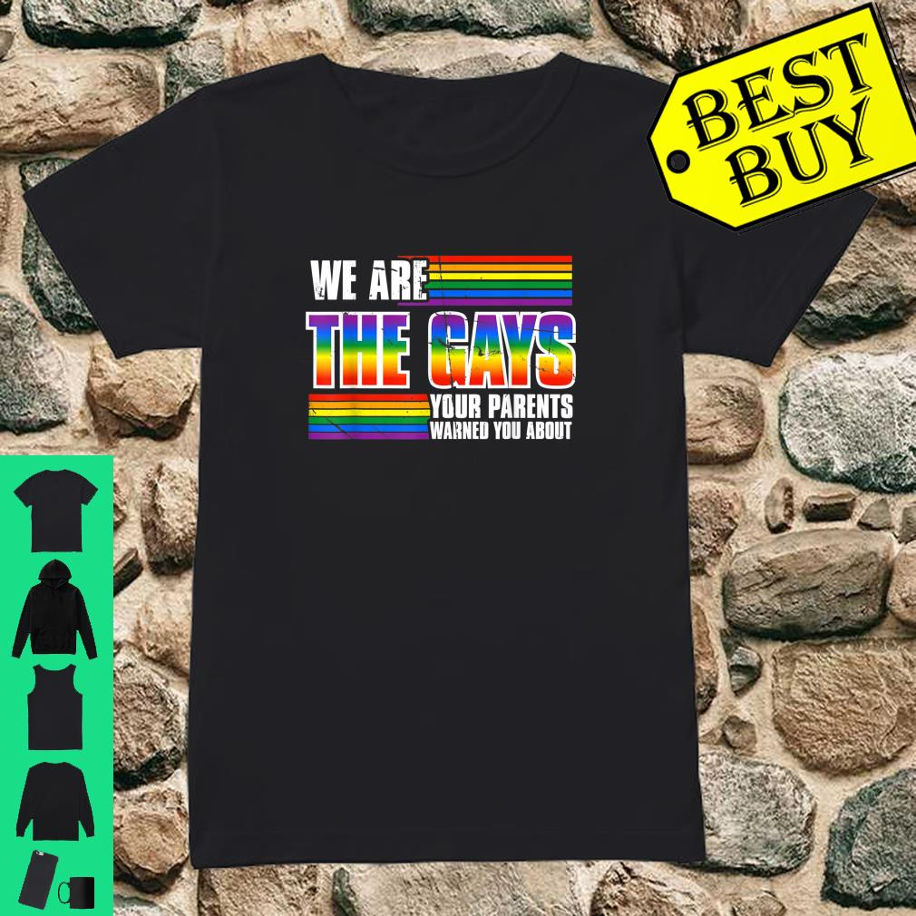 We Are The Gay Your Parents Warned Your About LGBT Pride Shirt ladies tee