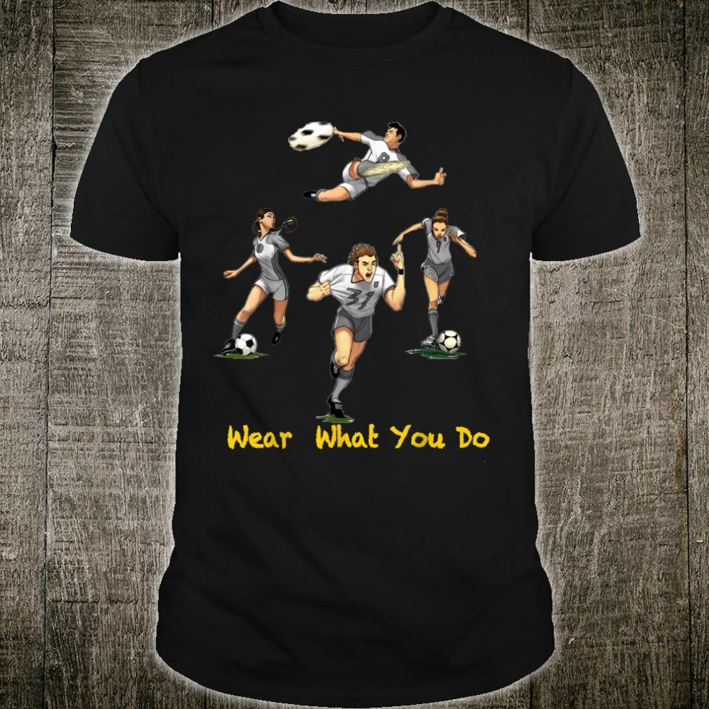 Wear what you do Soccer anime Shirt