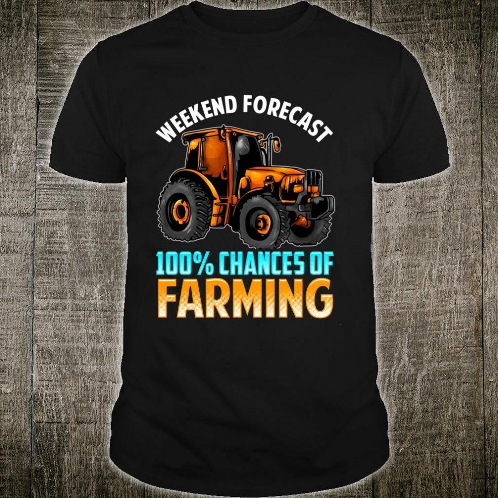 Weekend Forecast 100% Chance Of Farming Farmer Farm Life Shirt
