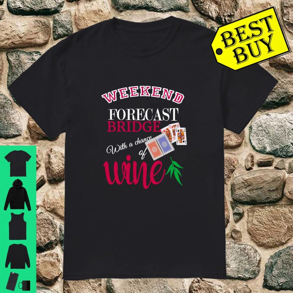 Weekend Forecast Bridge With Chance Of Wine Cards Gamer Gift shirt