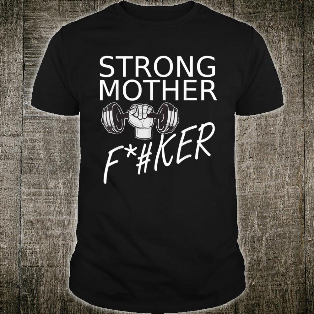 Weightlifter Deadlift Saying Strong Mother F Shirt