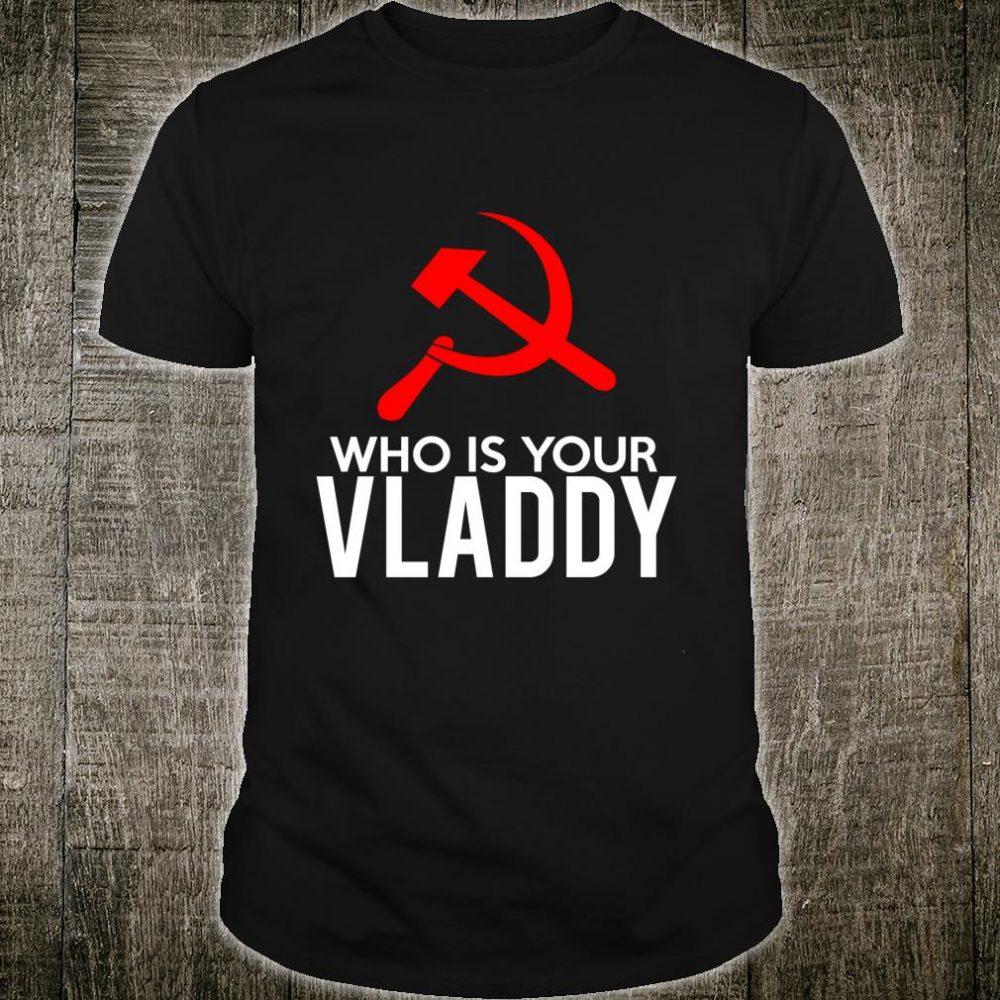 Who Is You Vladdy Russian Spy Putin Trump 2020 Shirt